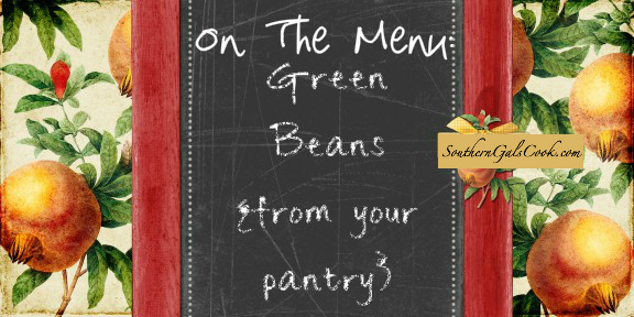 Green Beans From The Pantry- SouthernGalsCook.com