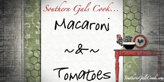 Macaroni & Tomatoes- SouthernGalsCook.com