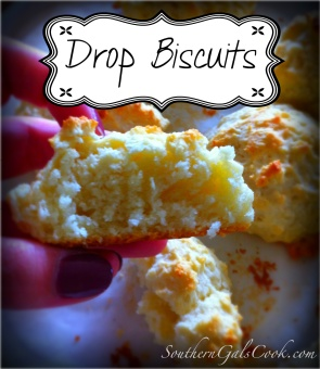 Drop Biscuits- SouthernGalsCook.com