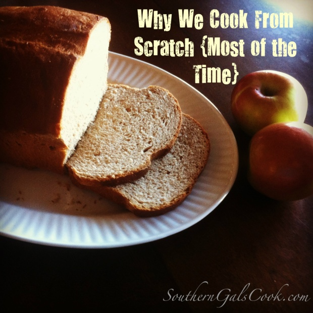 Why We Cook From Scratch {Most of the Time}- SouthernGalsCook.com