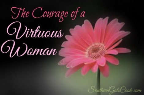 The Courage of a Virtuous Woman- SouthernGalsCook.com