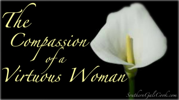 The Compassion of a Virtuous Woman- SouthernGalsCook.com